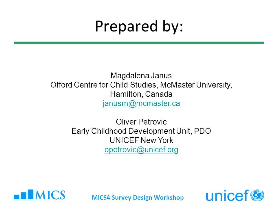 Prepared by: MICS4 Survey Design Workshop Magdalena Janus Offord Centre for Child Studies, McMaster University, Hamilton, Canada janusm@mcmaster.ca Ol