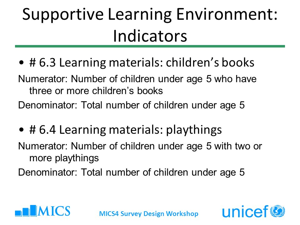 Supportive Learning Environment: Indicators # 6.3 Learning materials: childrens books Numerator: Number of children under age 5 who have three or more