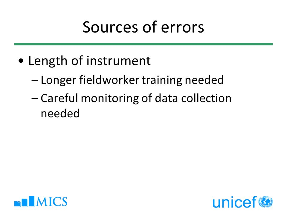 8 Sources of errors Length of instrument –Longer fieldworker training needed –Careful monitoring of data collection needed