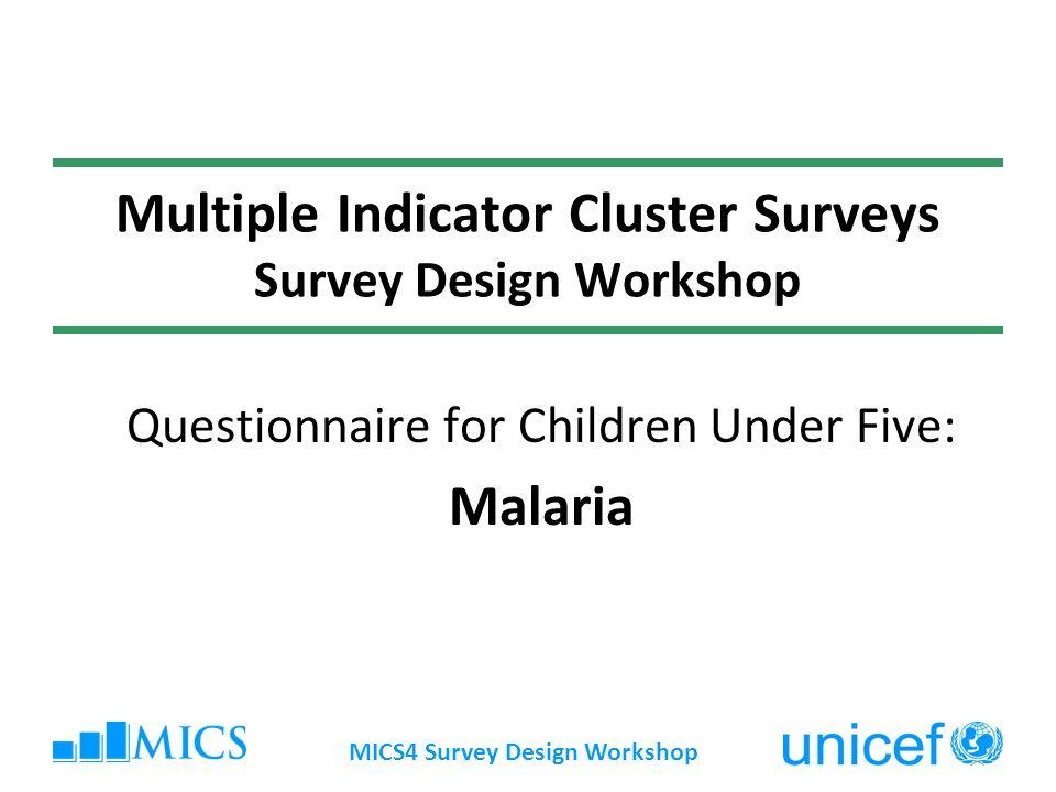 MICS4 Survey Design Workshop Multiple Indicator Cluster Surveys Survey Design Workshop Questionnaire for Children Under Five: Malaria