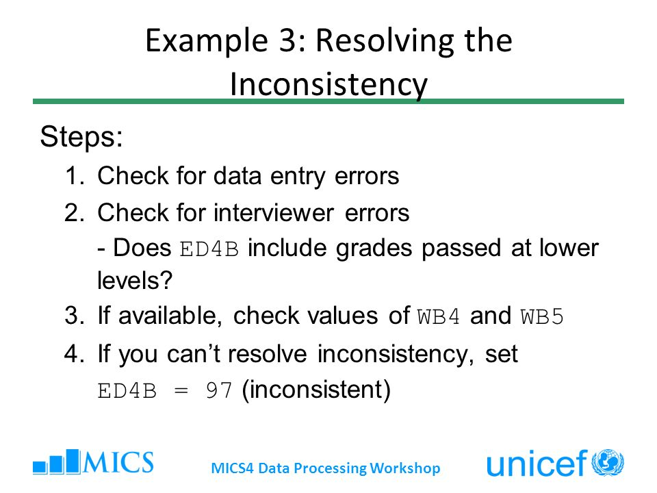 Example 3: Resolving the Inconsistency Steps: 1.Check for data entry errors 2.Check for interviewer errors - Does ED4B include grades passed at lower levels.