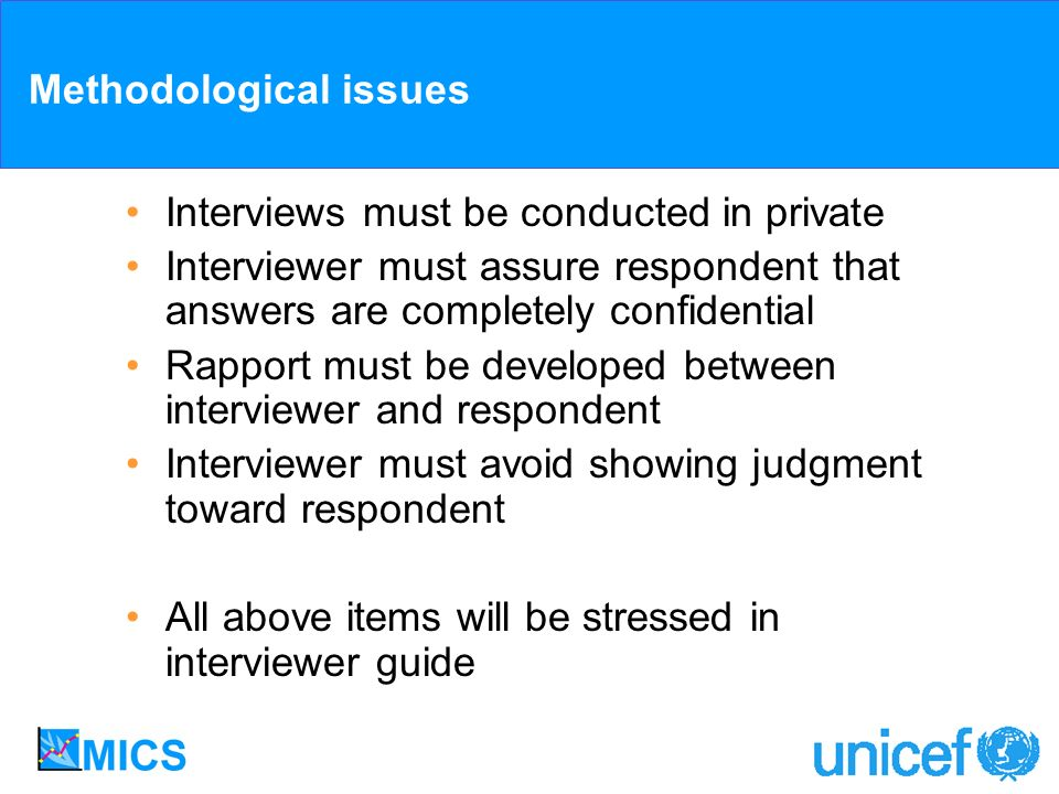 Methodological issues Interviews must be conducted in private Interviewer must assure respondent that answers are completely confidential Rapport must