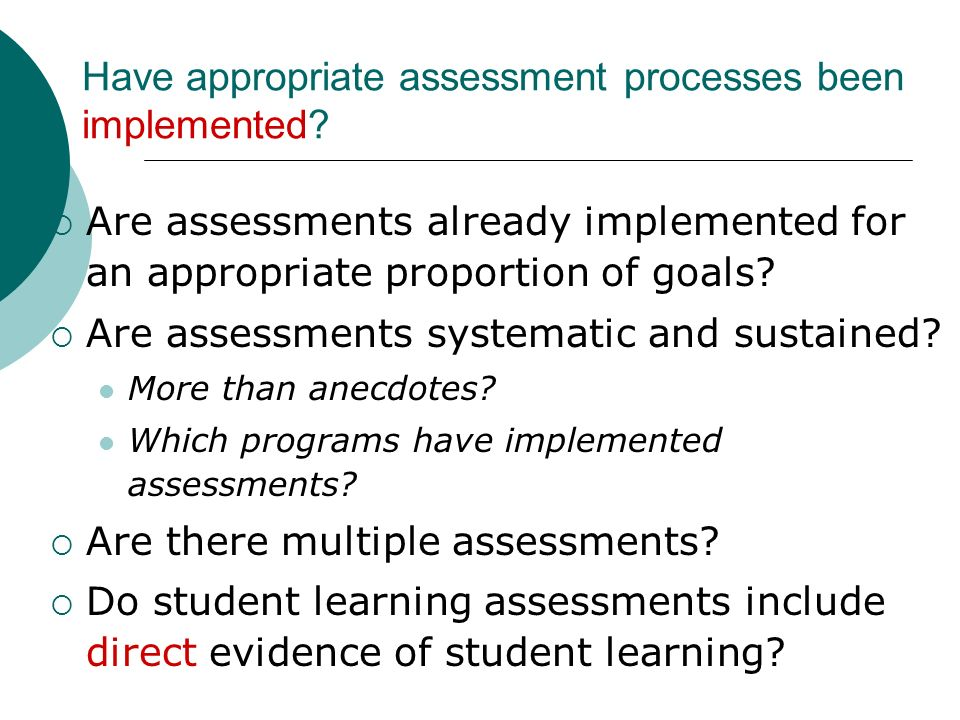 Have appropriate assessment processes been implemented.