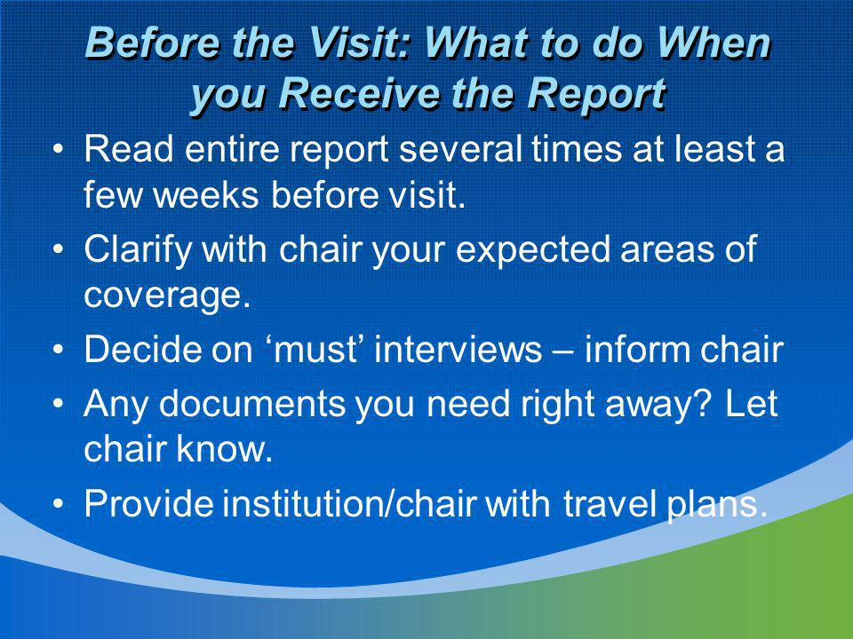 Before the Visit: What to do When you Receive the Report Read entire report several times at least a few weeks before visit. Clarify with chair your e