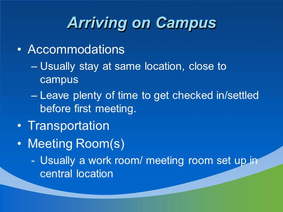 Arriving on Campus Accommodations –Usually stay at same location, close to campus –Leave plenty of time to get checked in/settled before first meeting