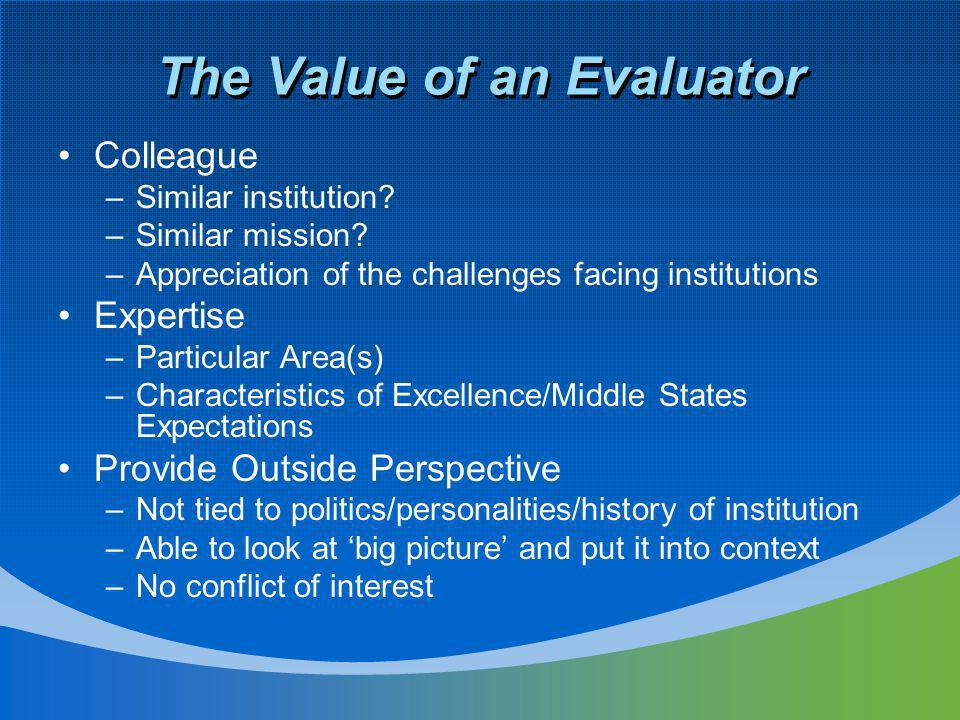 The Value of an Evaluator Colleague –Similar institution? –Similar mission? –Appreciation of the challenges facing institutions Expertise –Particular
