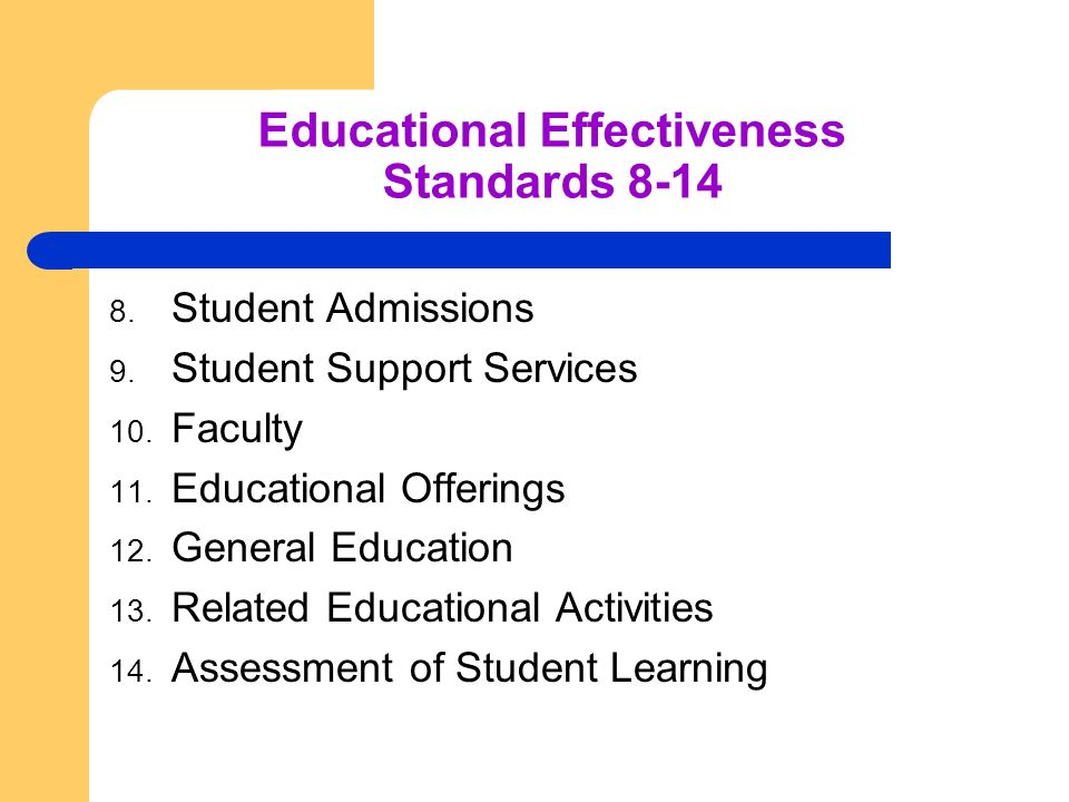 Educational Effectiveness Standards 8-14 8. Student Admissions 9. Student Support Services 10. Faculty 11. Educational Offerings 12. General Education