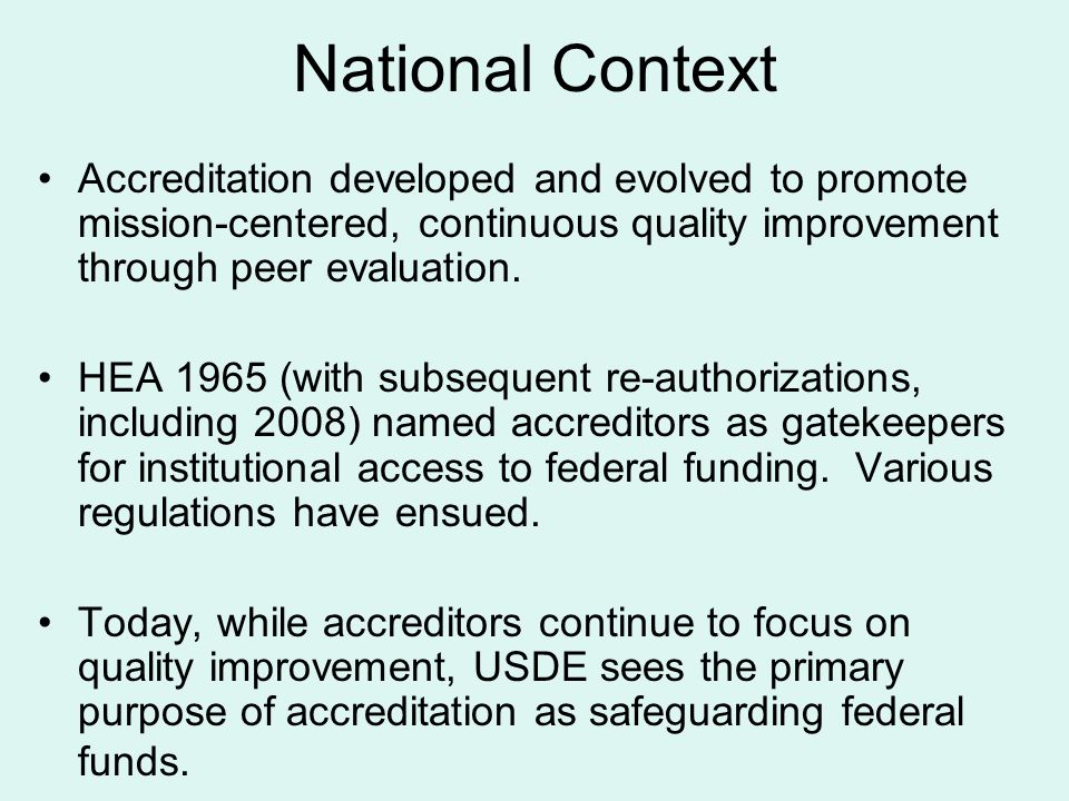 National Context Accreditation developed and evolved to promote mission-centered, continuous quality improvement through peer evaluation. HEA 1965 (wi