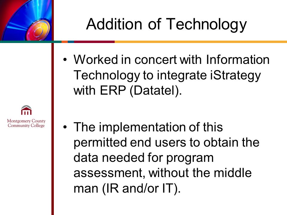 Addition of Technology Worked in concert with Information Technology to integrate iStrategy with ERP (Datatel). The implementation of this permitted e
