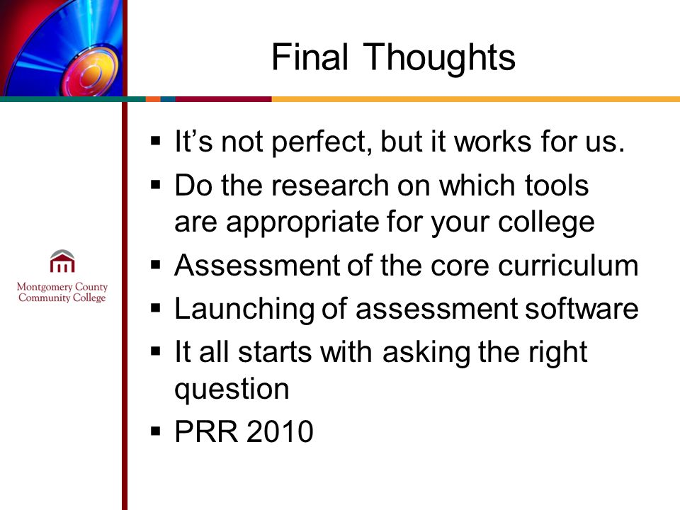 Final Thoughts Its not perfect, but it works for us. Do the research on which tools are appropriate for your college Assessment of the core curriculum