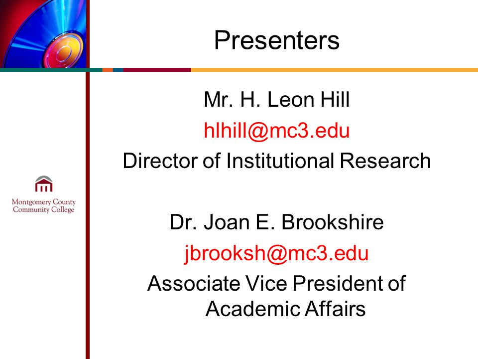 Presenters Mr. H. Leon Hill Director of Institutional Research Dr.