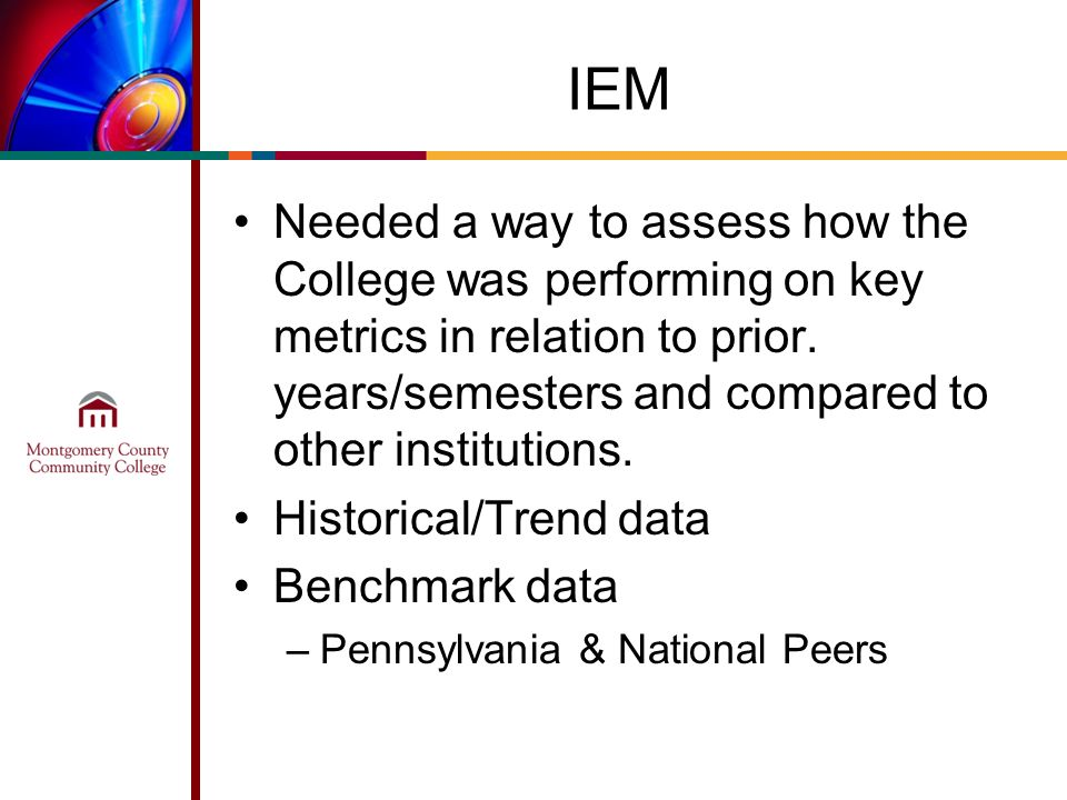 IEM Needed a way to assess how the College was performing on key metrics in relation to prior. years/semesters and compared to other institutions. His