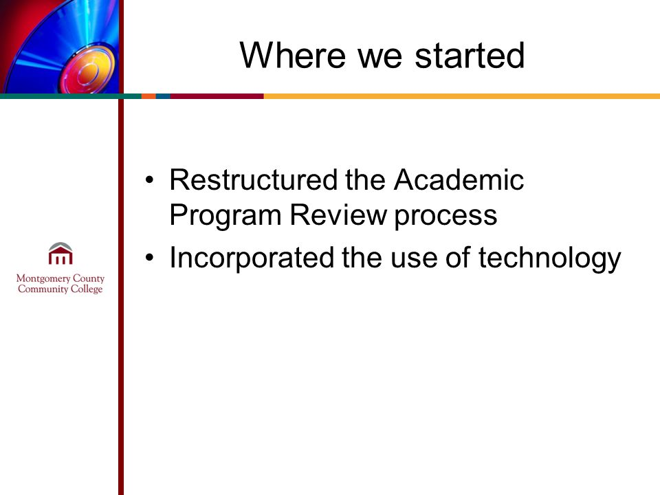 Where we started Restructured the Academic Program Review process Incorporated the use of technology