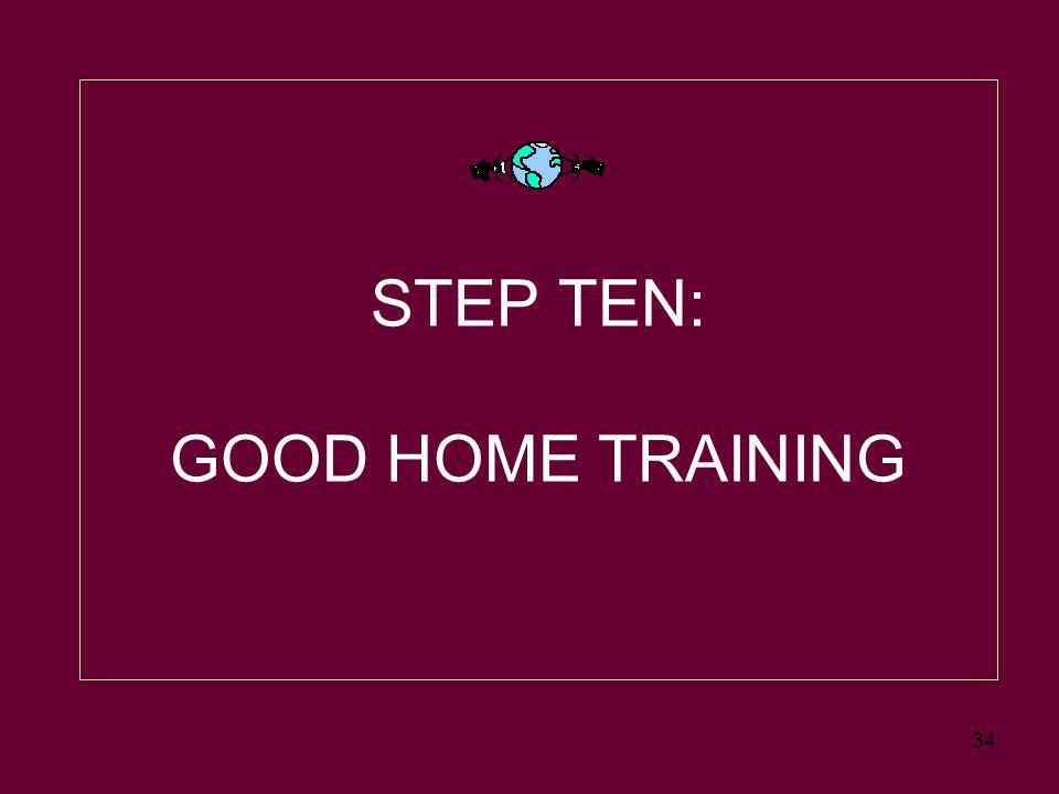 34 STEP TEN: GOOD HOME TRAINING