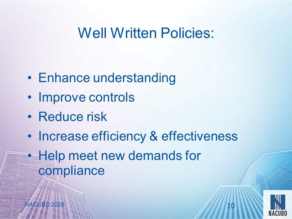 Well Written Policies: Enhance understanding Improve controls Reduce risk Increase efficiency & effectiveness Help meet new demands for compliance NACUBO 2008 10