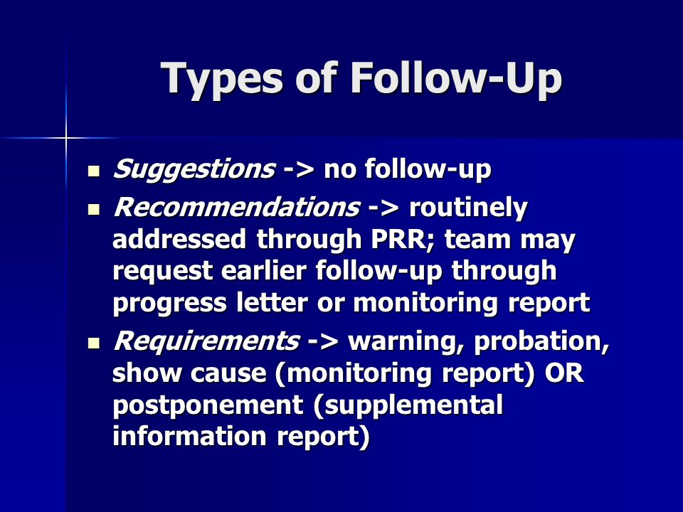 Types of Follow-Up Suggestions -> no follow-up Suggestions -> no follow-up Recommendations -> routinely addressed through PRR; team may request earlie