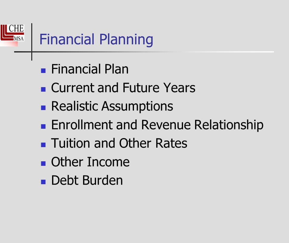 Financial Planning Financial Plan Current and Future Years Realistic Assumptions Enrollment and Revenue Relationship Tuition and Other Rates Other Income Debt Burden
