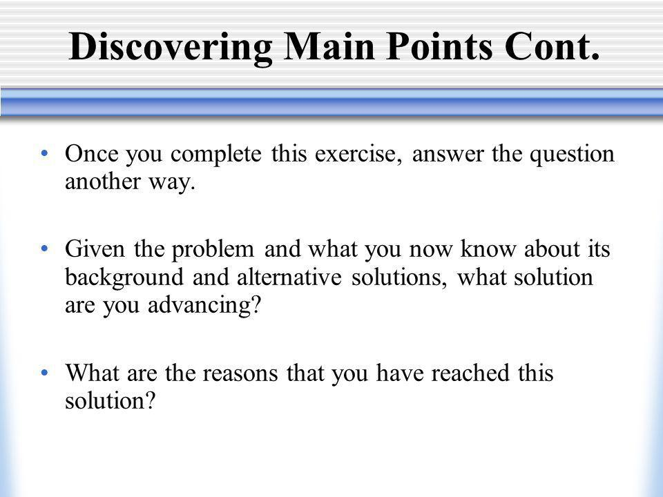 Discovering Main Points Cont. Once you complete this exercise, answer the question another way.