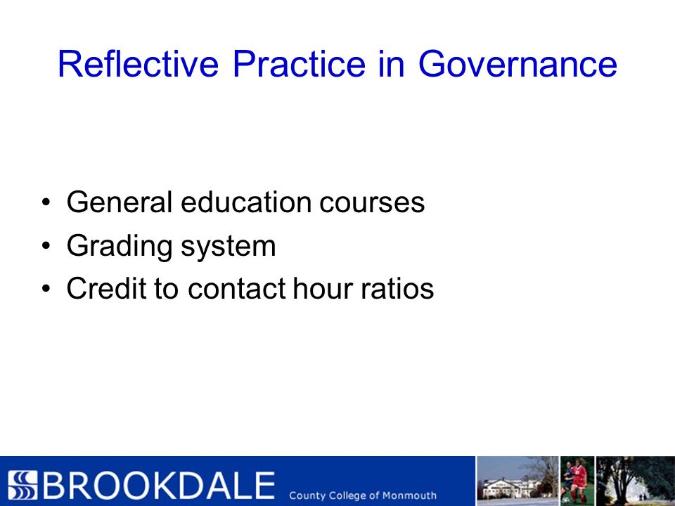 Reflective Practice in Governance General education courses Grading system Credit to contact hour ratios