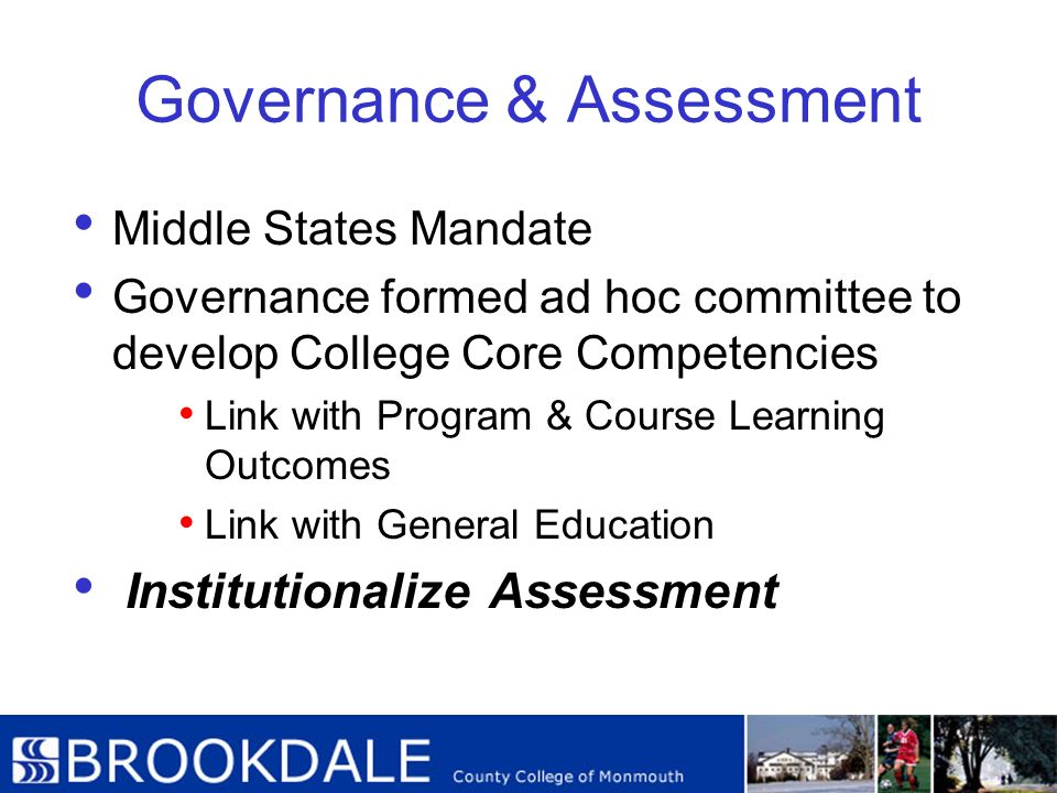 Governance & Assessment Middle States Mandate Governance formed ad hoc committee to develop College Core Competencies Link with Program & Course Learn
