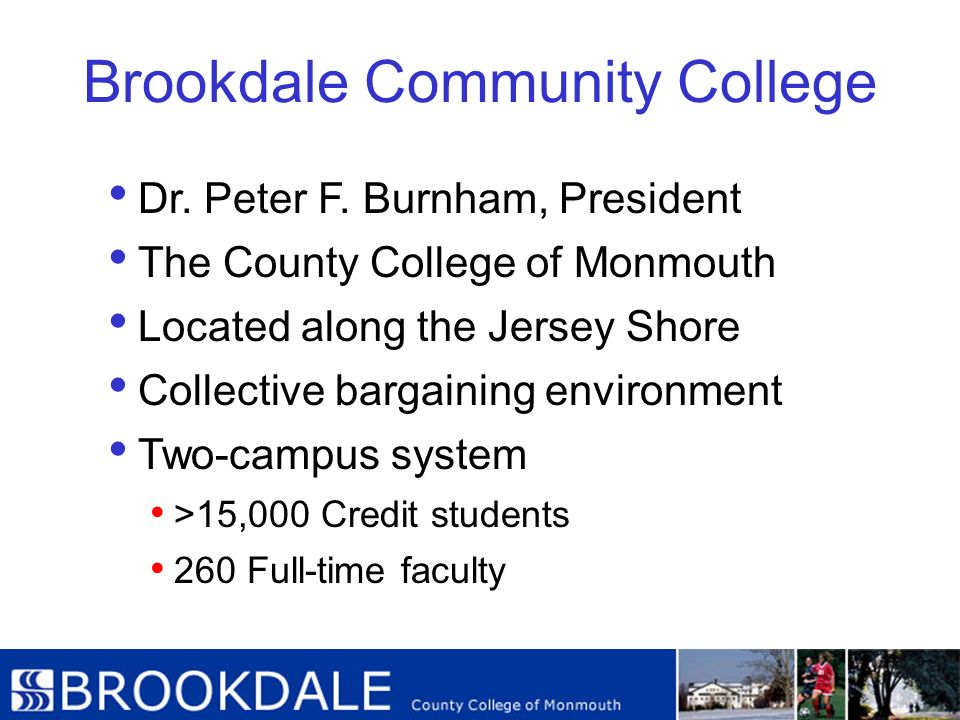 Brookdale Community College Dr. Peter F. Burnham, President The County College of Monmouth Located along the Jersey Shore Collective bargaining enviro