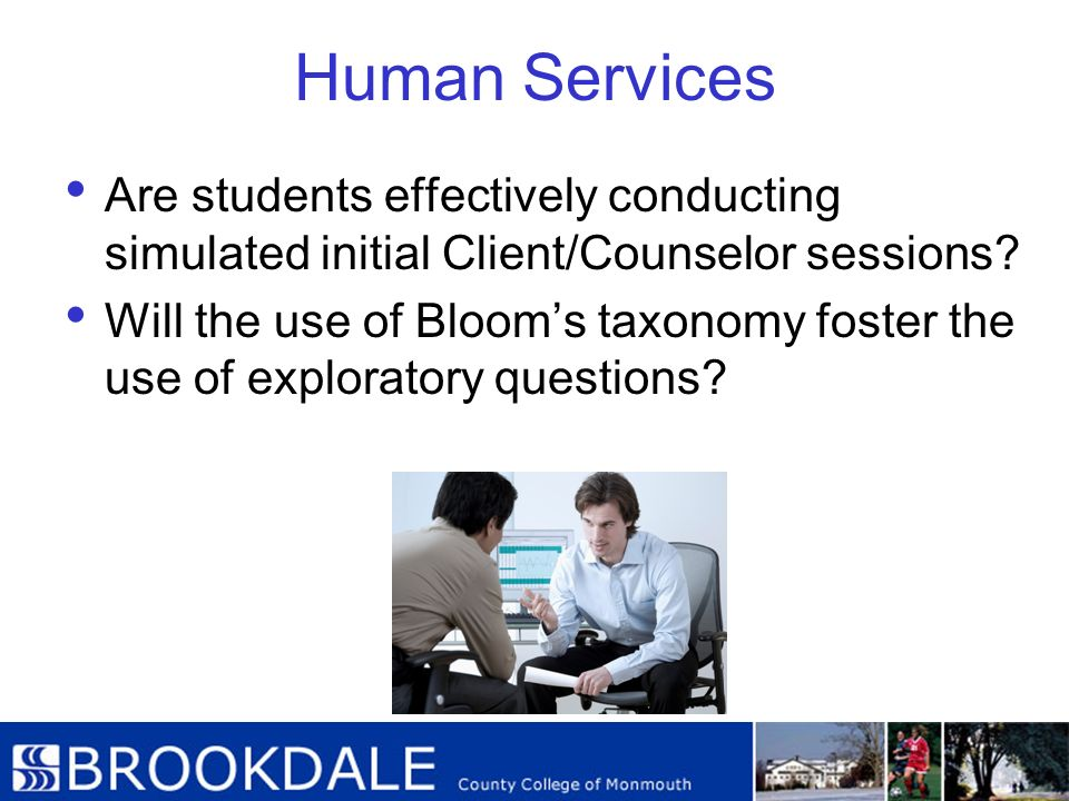 Human Services Are students effectively conducting simulated initial Client/Counselor sessions? Will the use of Blooms taxonomy foster the use of expl