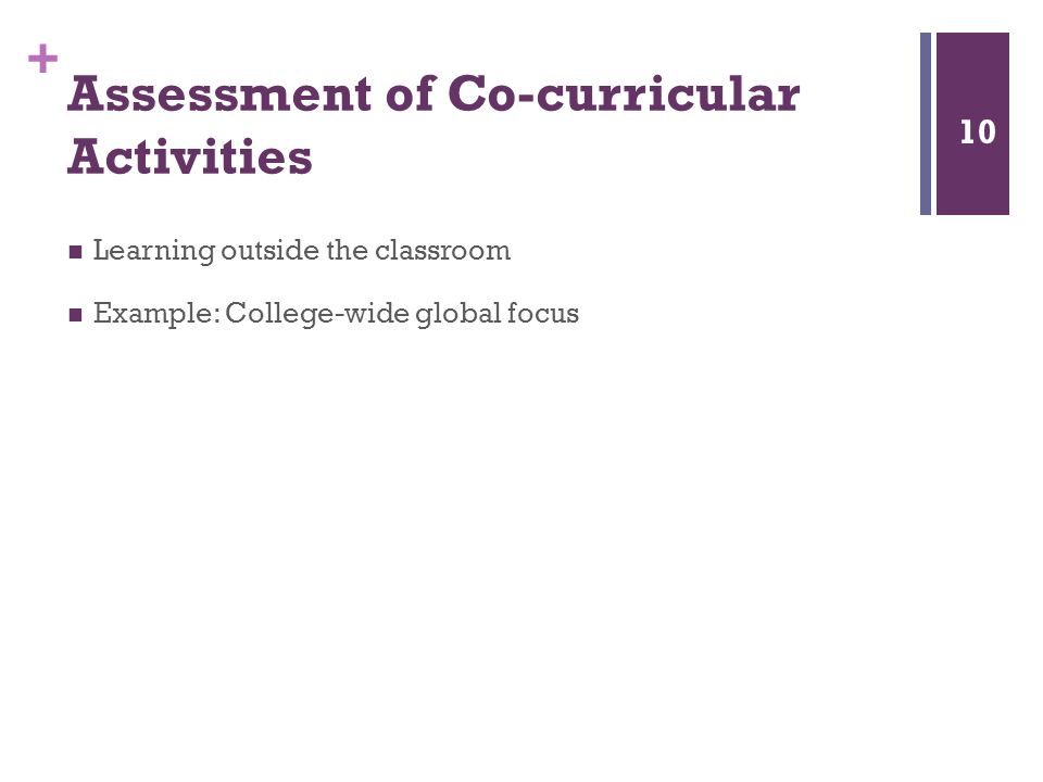 + Assessment of Co-curricular Activities Learning outside the classroom Example: College-wide global focus 10