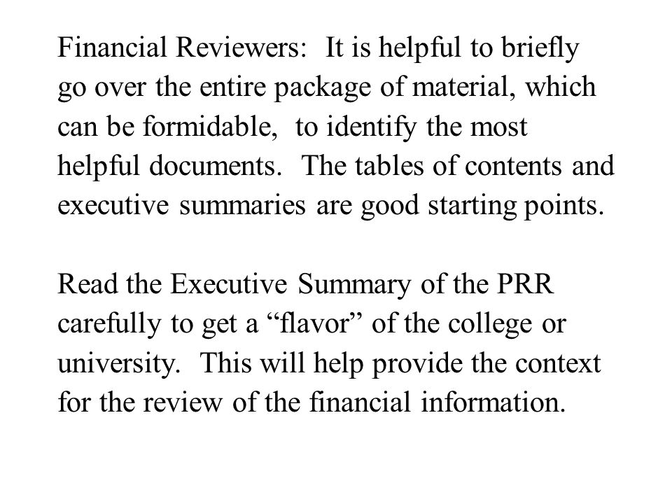 Financial Reviewers: It is helpful to briefly go over the entire package of material, which can be formidable, to identify the most helpful documents.