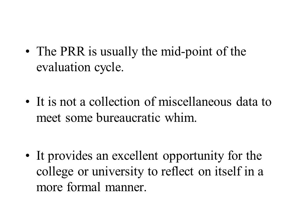 The PRR is usually the mid-point of the evaluation cycle. It is not a collection of miscellaneous data to meet some bureaucratic whim. It provides an