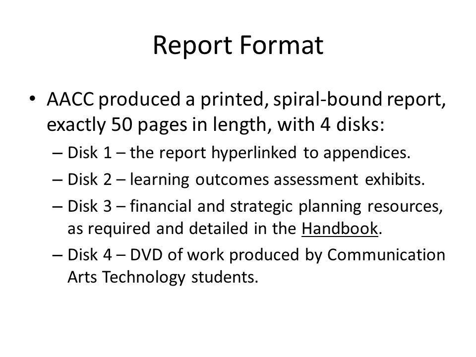 Report Format AACC produced a printed, spiral-bound report, exactly 50 pages in length, with 4 disks: – Disk 1 – the report hyperlinked to appendices.