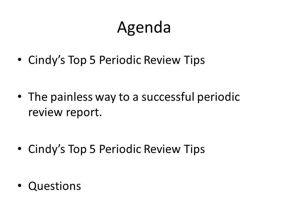 Top 5 Periodic Review Tips Select the right chair and steering committee members early in the process.