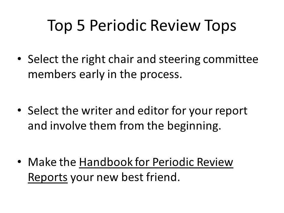 Top 5 Periodic Review Tops Select the right chair and steering committee members early in the process.