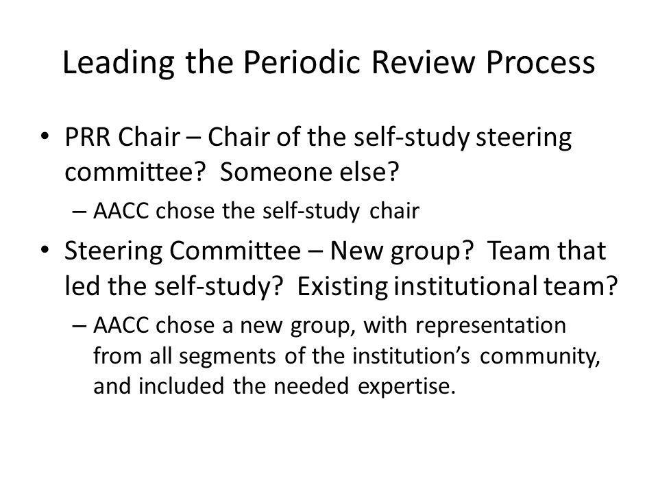 Leading the Periodic Review Process PRR Chair – Chair of the self-study steering committee.