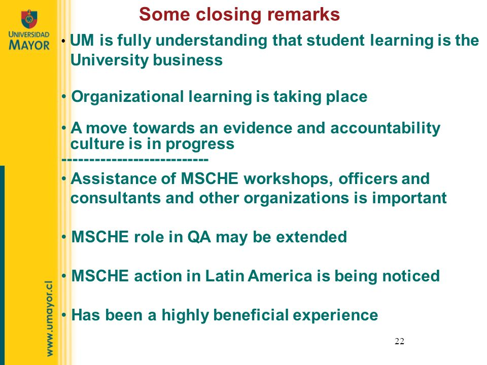 22 Some closing remarks UM is fully understanding that student learning is the University business Organizational learning is taking place A move towa