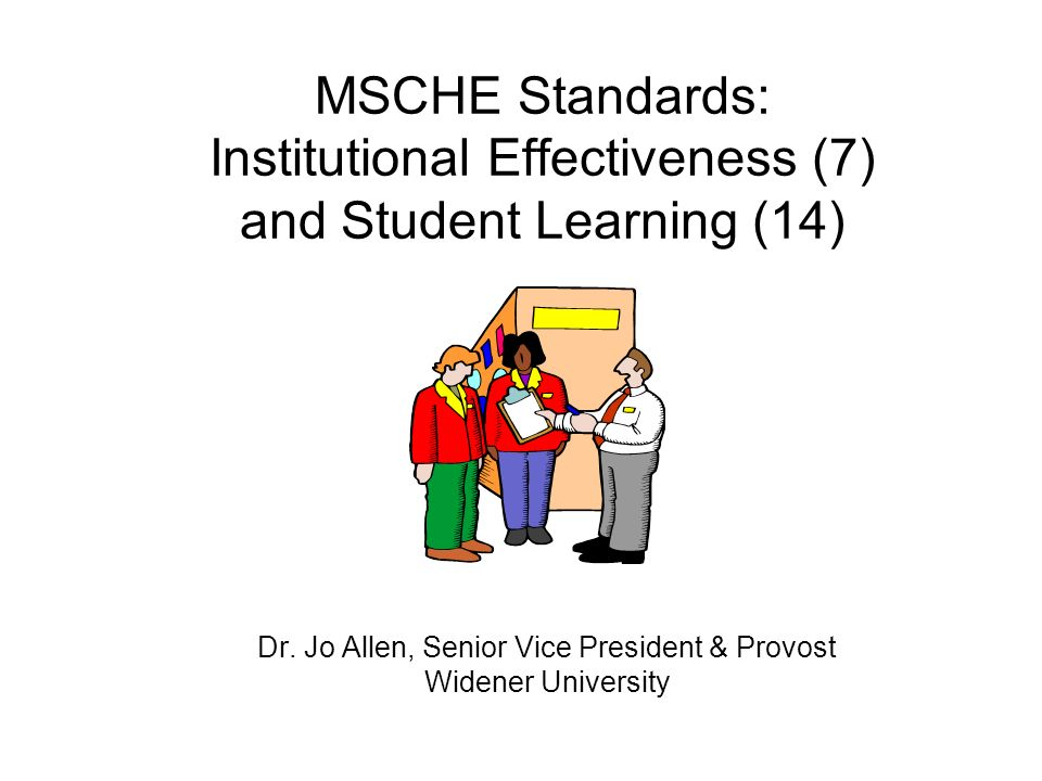 MSCHE Standards: Institutional Effectiveness (7) and Student Learning (14) Dr.