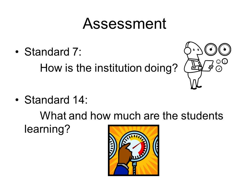 Assessment Standard 7: How is the institution doing.