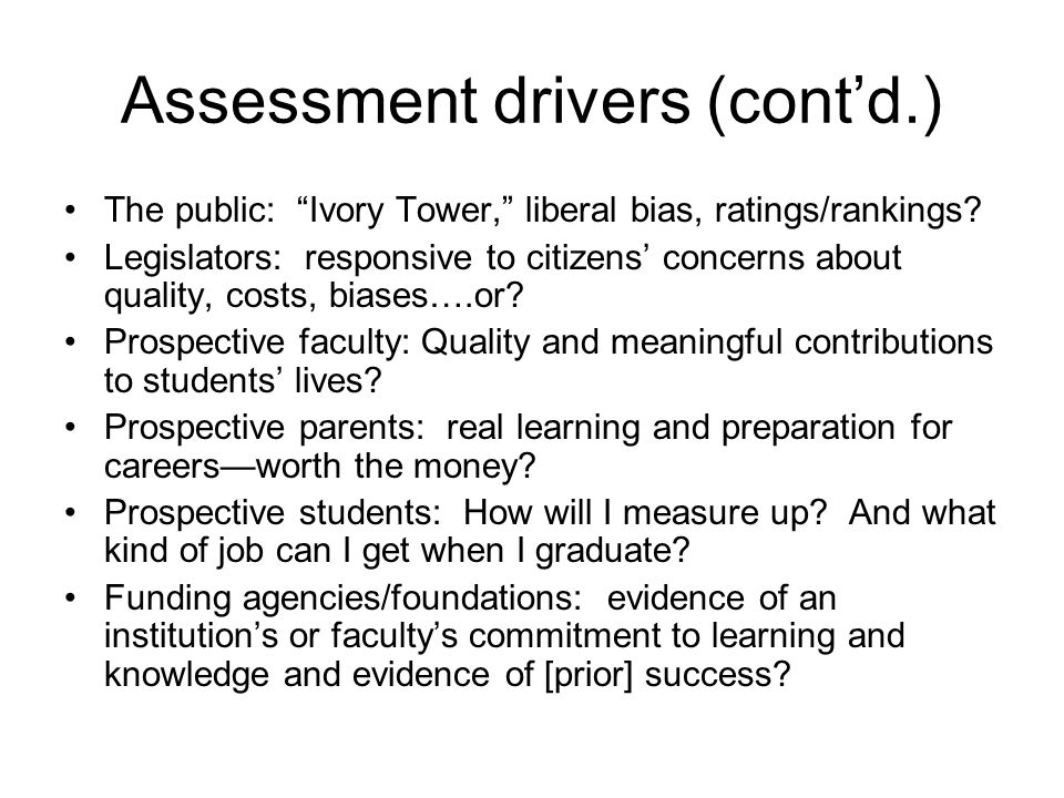 Assessment drivers (contd.) The public: Ivory Tower, liberal bias, ratings/rankings.