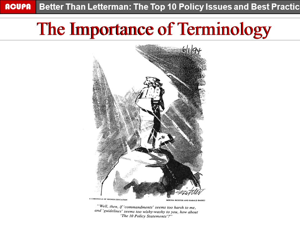 ACUPA Better Than Letterman: The Top 10 Policy Issues and Best Practices The Importance of Terminology