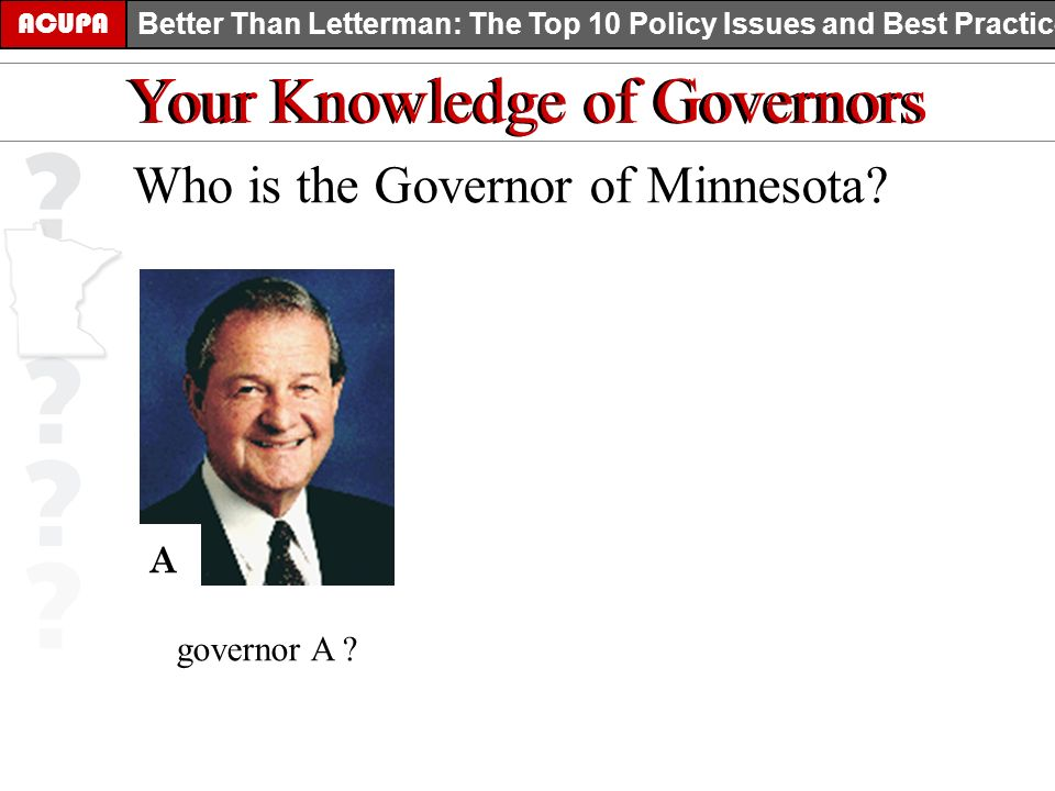 ACUPA Better Than Letterman: The Top 10 Policy Issues and Best Practices Your Knowledge of Governors Who is the Governor of Minnesota.