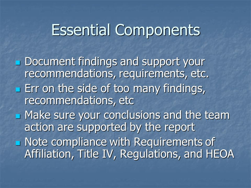 Essential Components Document findings and support your recommendations, requirements, etc.