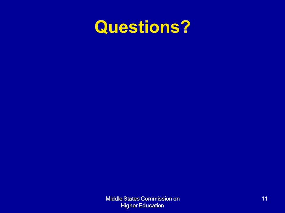 Middle States Commission on Higher Education 11 Questions?