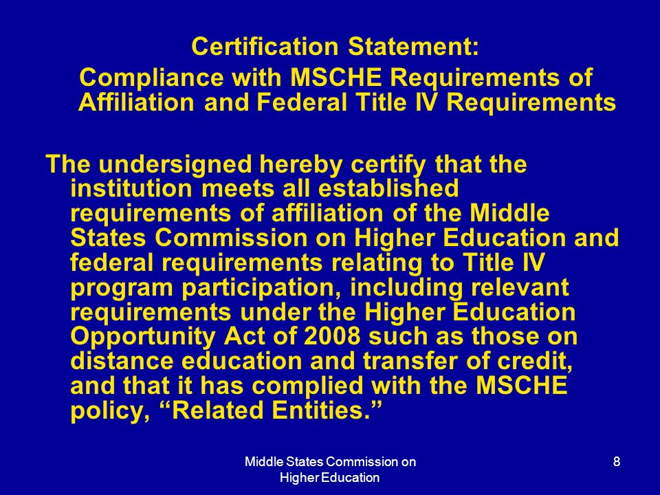 Middle States Commission on Higher Education 8 Certification Statement: Compliance with MSCHE Requirements of Affiliation and Federal Title IV Require