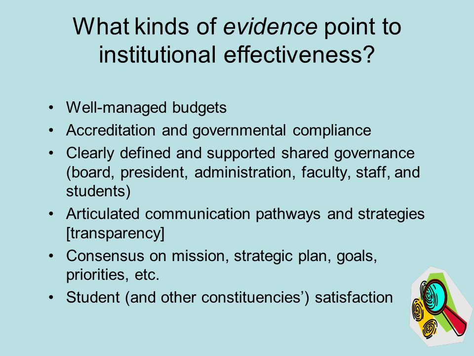 Well-managed budgets Accreditation and governmental compliance Clearly defined and supported shared governance (board, president, administration, faculty, staff, and students) Articulated communication pathways and strategies [transparency] Consensus on mission, strategic plan, goals, priorities, etc.