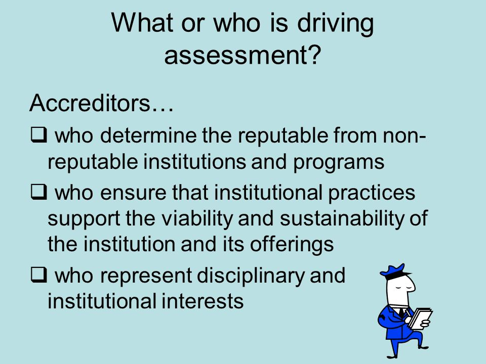What or who is driving assessment.