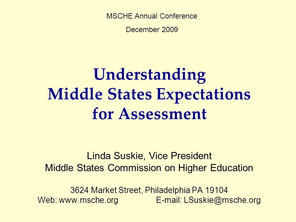 Understanding Middle States Expectations for Assessment Linda Suskie, Vice President Middle States Commission on Higher Education 3624 Market Street,