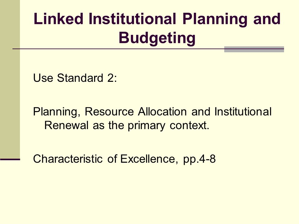 Linked Institutional Planning and Budgeting Use Standard 2: Planning, Resource Allocation and Institutional Renewal as the primary context.