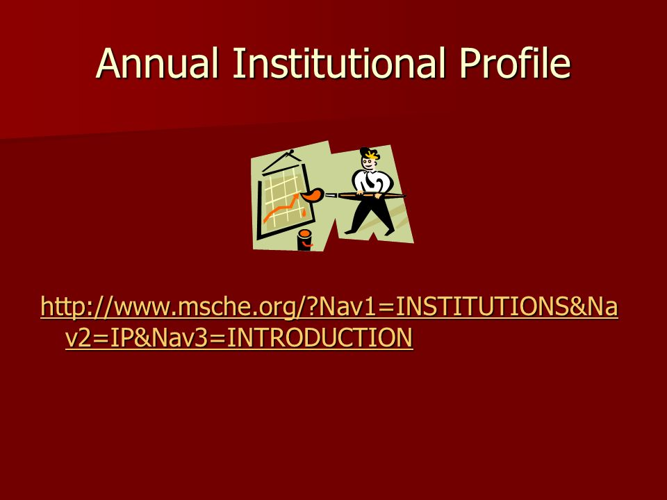 Annual Institutional Profile http://www.msche.org/ Nav1=INSTITUTIONS&Na v2=IP&Nav3=INTRODUCTION http://www.msche.org/ Nav1=INSTITUTIONS&Na v2=IP&Nav3=INTRODUCTION