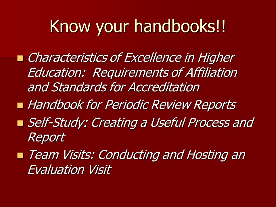 Know your handbooks!! Characteristics of Excellence in Higher Education: Requirements of Affiliation and Standards for Accreditation Characteristics o