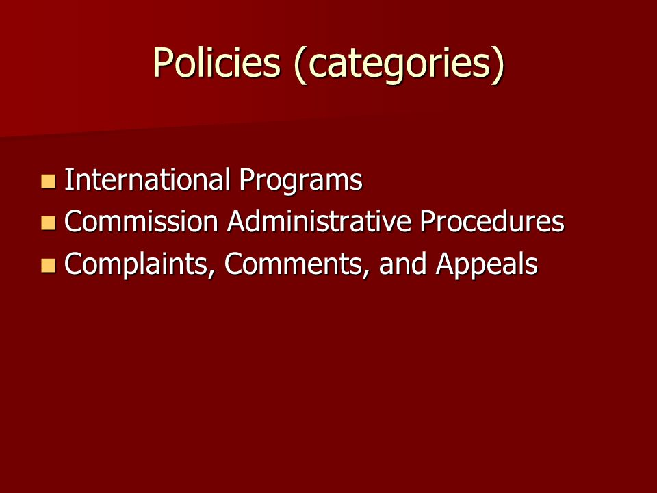 Policies (categories) International Programs International Programs Commission Administrative Procedures Commission Administrative Procedures Complaints, Comments, and Appeals Complaints, Comments, and Appeals