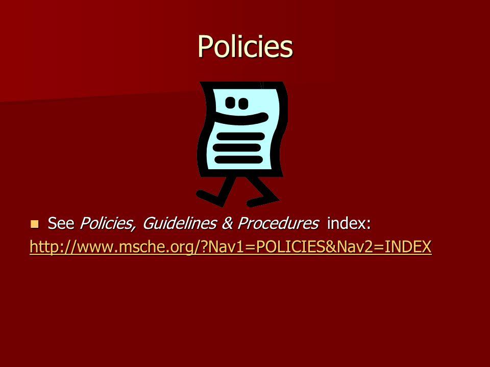 Policies See Policies, Guidelines & Procedures index: See Policies, Guidelines & Procedures index: http://www.msche.org/ Nav1=POLICIES&Nav2=INDEX